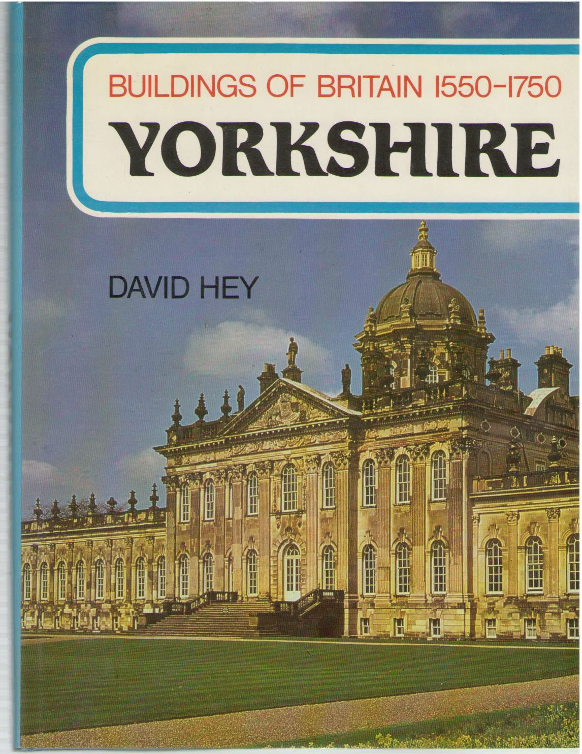 Buildings of Britain, 1550-1750 : Yorkshire, Hey, David